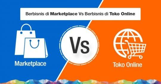 Berbisnis di Marketplace VS Berbisnis di Toko Online, Mana yang Lebih Menguntungkan?