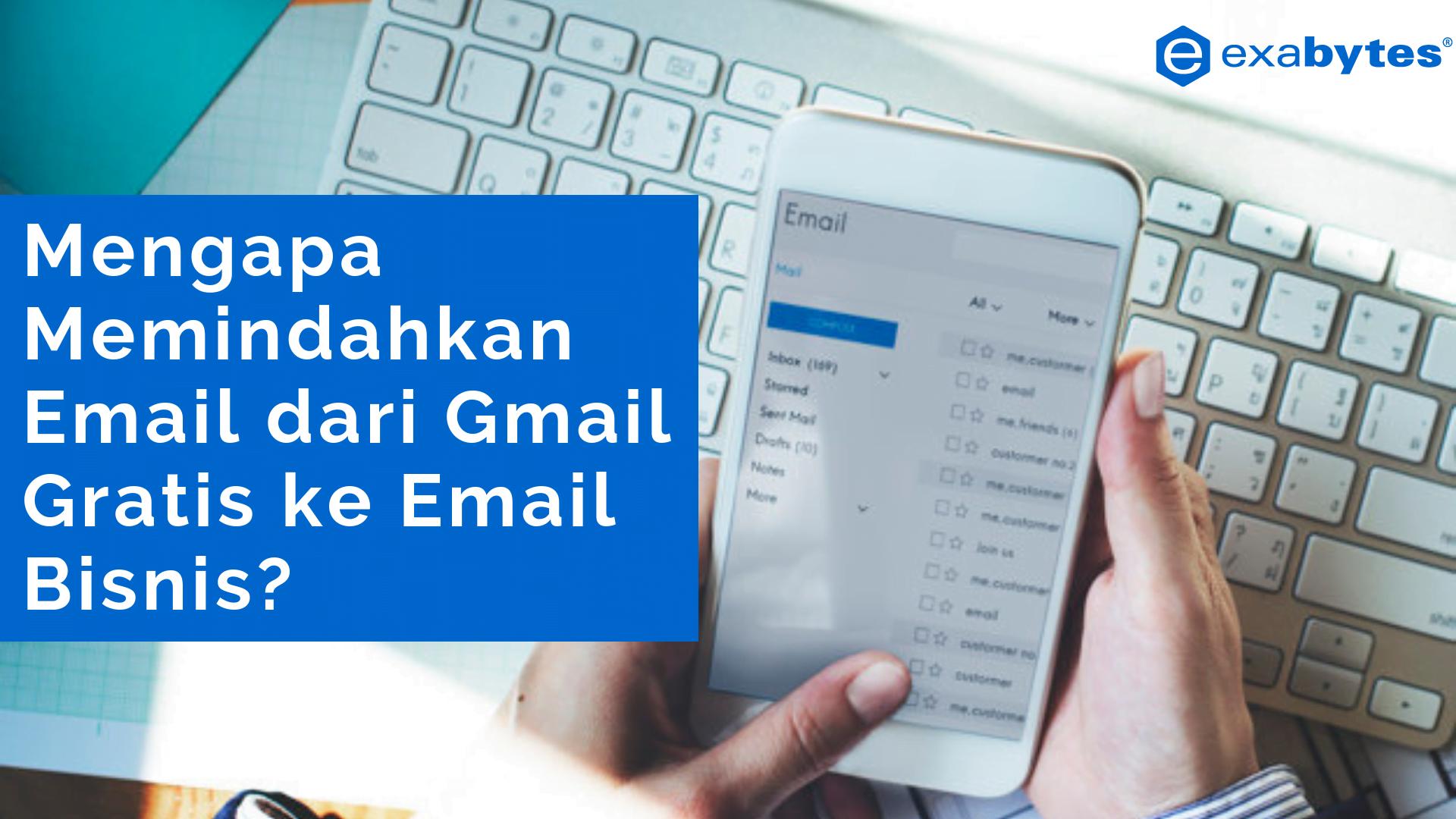 Alasan untuk Memindahkan Email Bisnis Dari Gmail Gratis ke Email Profesional