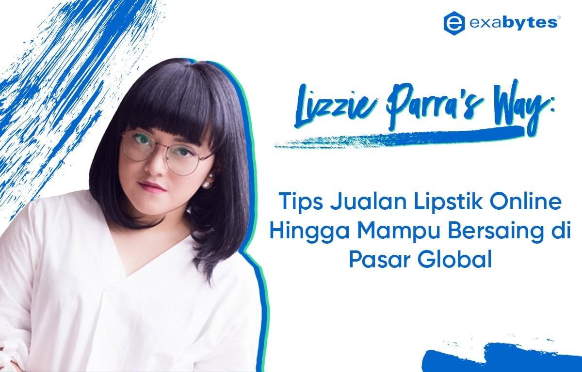 Lizzie Parra's Way: Tips Jualan Lipstik Online Hingga Mampu Bersaing di Pasar Global