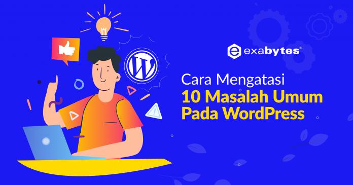 Cara Mengatasi 10 Masalah Umum pada WordPress